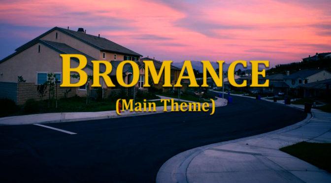 Bromance (Main Theme)